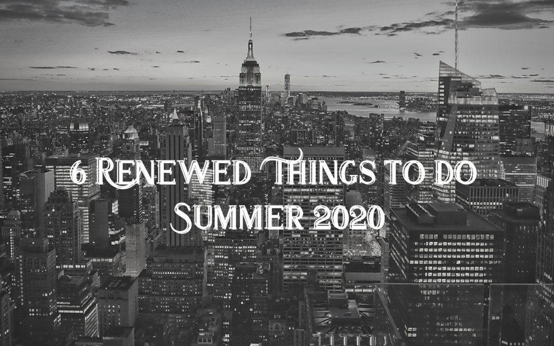 Rediscovering NYC: 6 Renewed Things to do Summer 2020
