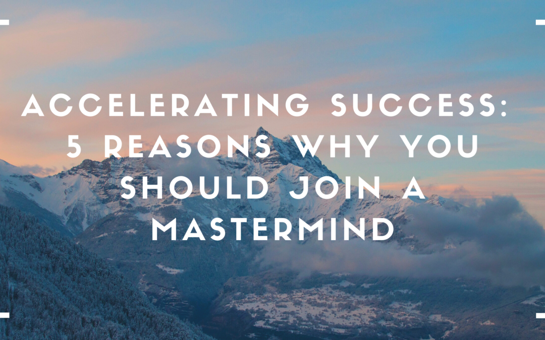Accelerating Success:  5 Reasons Why You Should Join a Master Mind