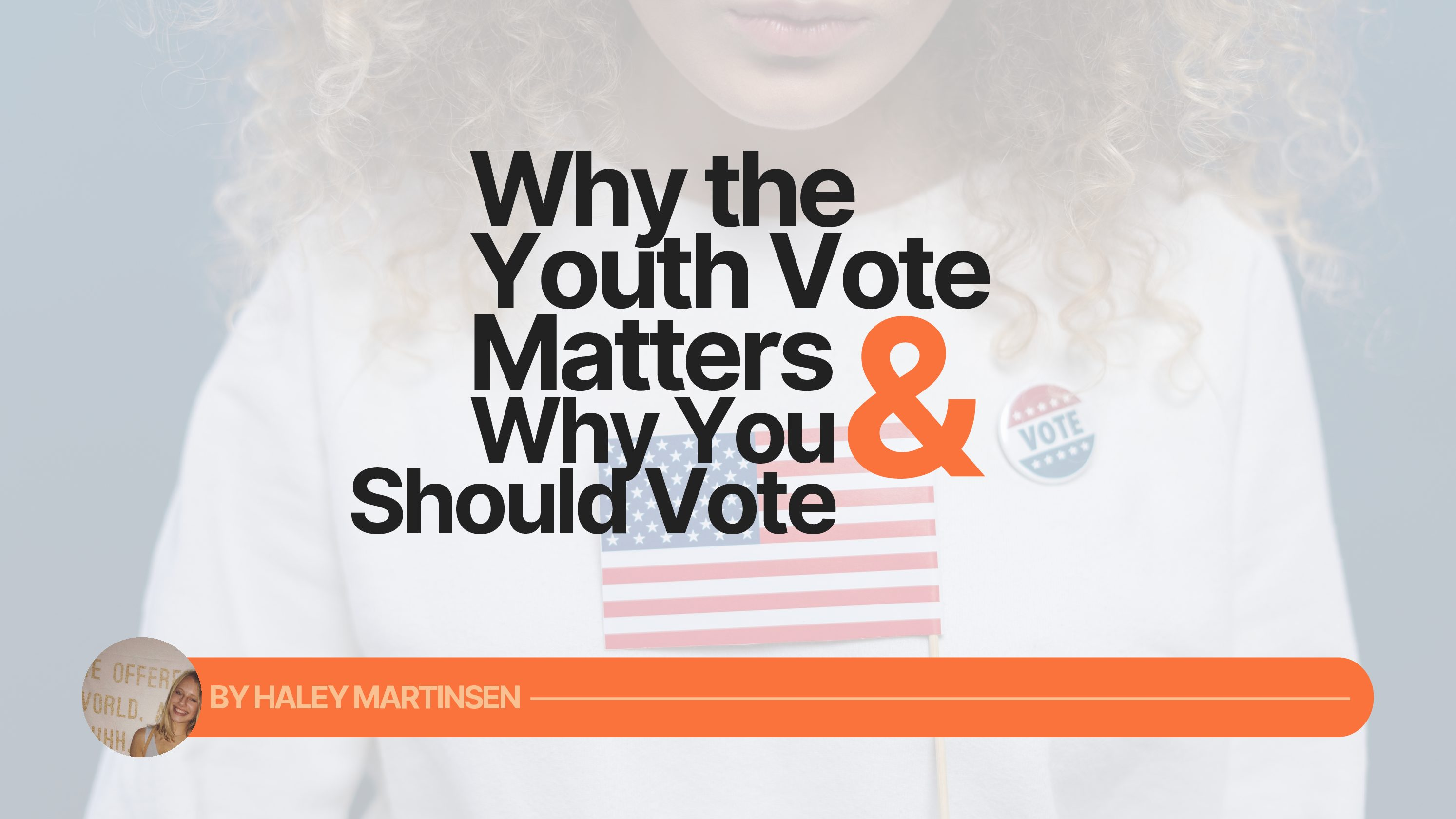 Why the Youth Vote Matters (and Why You Should Vote)