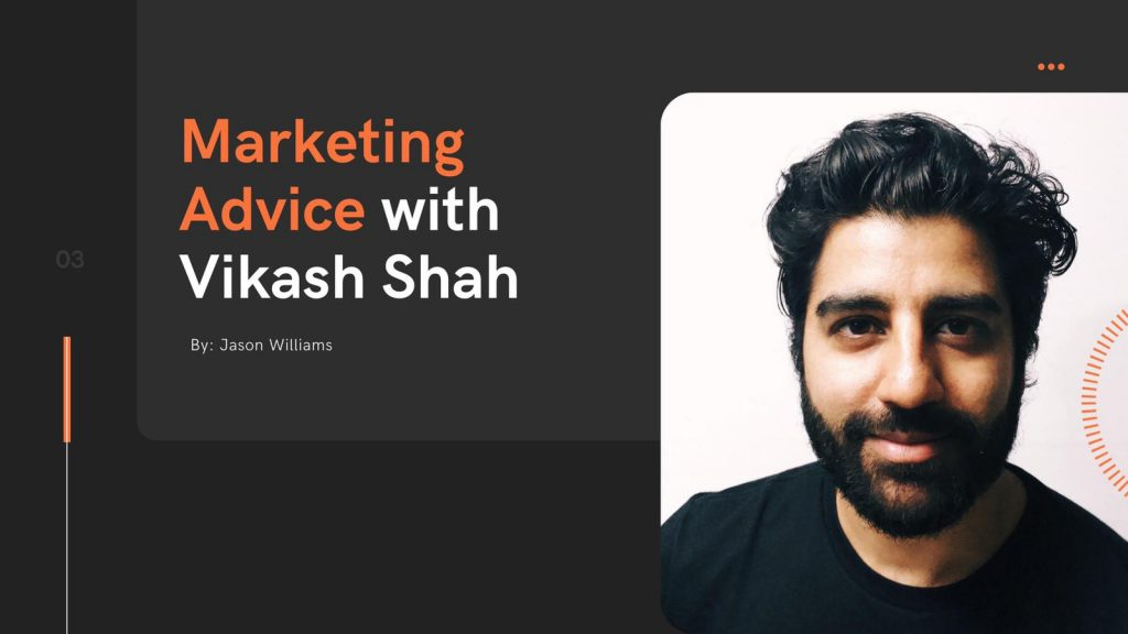 Marketing Advice with Vikash Shah