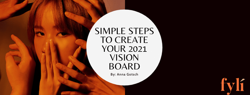 Simple Steps to Create Your 2021 Vision Board