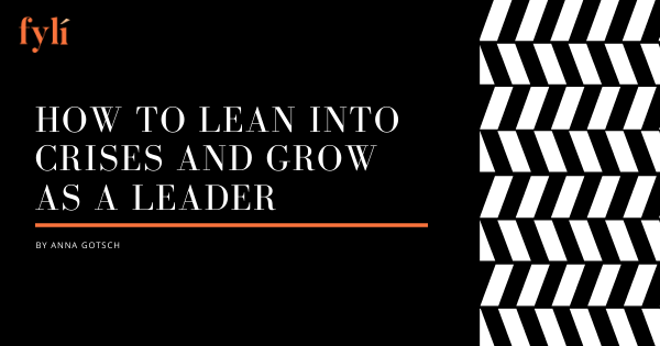 How to Lean into Crises and Grow as a Leader